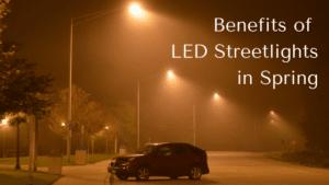 Benefits Of LED Streetlightsin Spring