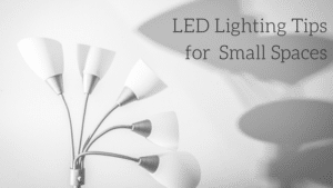 LED Lighting Tipsfor Small Spaces
