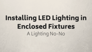 Installing LED Lighting In Enclosed Fixtures