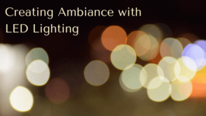 Creating Ambiance With LED Lighting