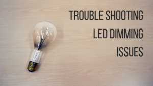 Trouble Shooting Common LED Dimming Issues