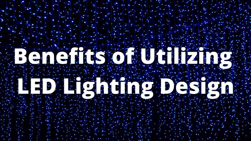 Benefits of Utilizing LED Lighting Design