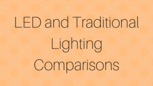 LED and traditional lighting comparisons