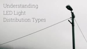 UnderstandingLED Light Distribution Types