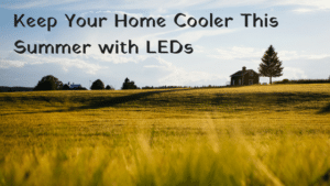 Keep Your Home Cool This Summer With LEDs